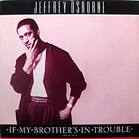 JEFFREY OSBORNE | IF MY BROTHER'S IN TROUBLE