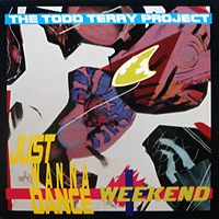 TODD TERRY PROJECT | JUST WANNA DANCE / WEEKEND