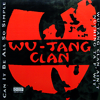 WU-TANG CLAN AIN'T NUTHING TA F'WIT / CAN IT BE ALL SO SIMPLE