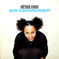ADRIANA EVANS | SEEIN' IS BELIEVING / REALITY