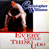 CHRISTOPHER WILLIAMS | EVERY LITTLE THING U DO