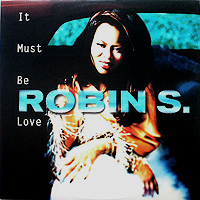 ROBIN S. | IT MUST BE LOVE